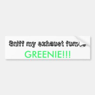 Sniff my exhaust fumes, GREENIE!!! Bumper Sticker