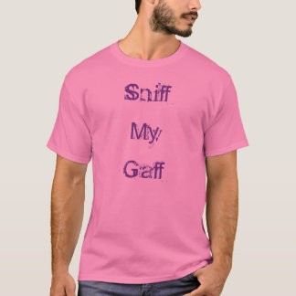 Sniff My Gaff T-Shirt