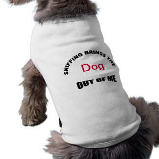 Sniffing Brings The Dog Out Of Me Dog Shirt