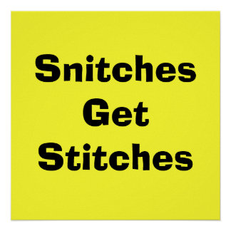 Snitches Get Stitches Posters