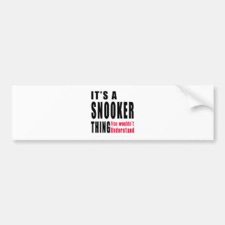 Snooker Thing Designs Car Bumper Sticker