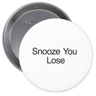 Snooze You Lose Pinback Buttons