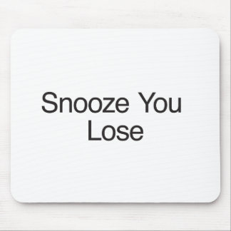 Snooze You Lose Mouse Pads