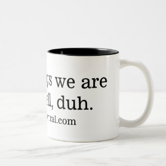 Snopes says we are fake.  Well, duh. Two-Tone Coffee Mug