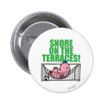 Snore On The Terraces! 2 Inch Round Button