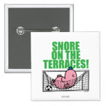 Snore On The Terraces! 2 Inch Square Button