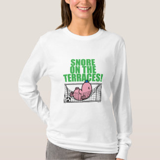 Snore On The Terraces! T-Shirt