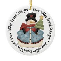 Snow Better Friend Than You Ceramic Ornament