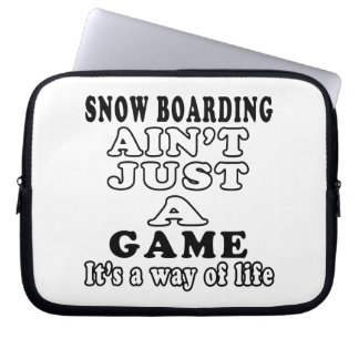 Snow Boarding Ain't Just A Game It's A Way Of Life Laptop Sleeve