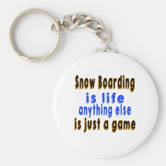 Snow Boarding is life anything else is just a game Keychains