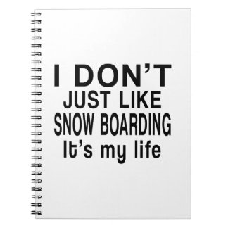 SNOW BOARDING IS MY LIFE NOTEBOOK