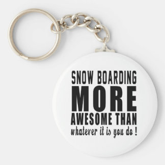 Snow Boarding more awesome than whatever it is you Keychain