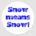 Snow means SNOW! Blue Classic Round Sticker