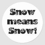 Snow means SNOW! Classic Round Sticker