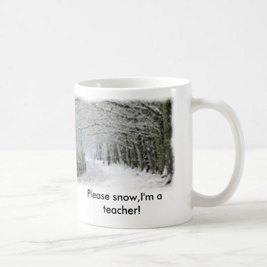 Snow, Please snow,I'm a teacher! Coffee Mug