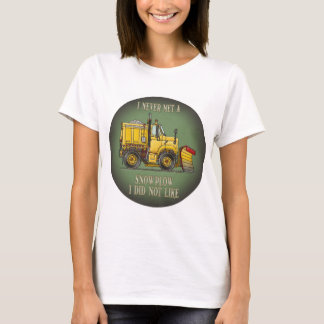 Snow Plow Truck Operator Quote Womens T-Shirt