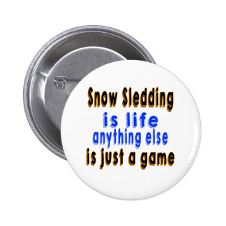Snow Sledding is life anything else is just a game Pinback Buttons