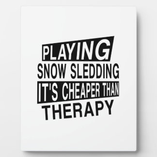 SNOW SLEDDING IT IS CHEAPER THAN THERAPY PLAQUE