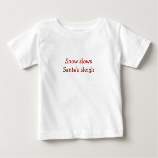 Snow Slows Santa's Sleigh Infant Tongue Twister T Baby T-Shirt