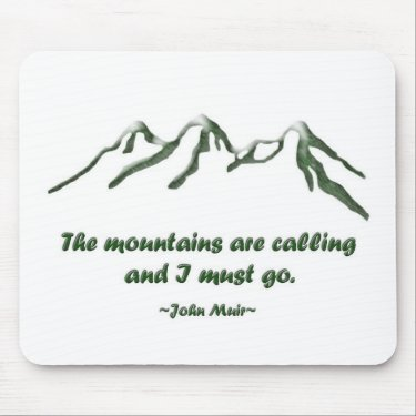 Snow tipped mtns are calling ... J Muir Mouse Pad