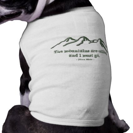 Snow tipped mtns are calling-John Muir Doggie T-shirt
