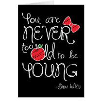 Snow White | You Are Never To Old To Be Young Card