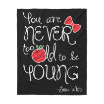 Snow White | You Are Never To Old To Be Young Fleece Blanket