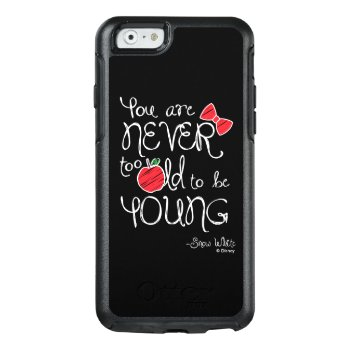 Snow White   You Are Never To Old To Be Young Otterbox Iphone 6/6s Case by disney at Zazzle