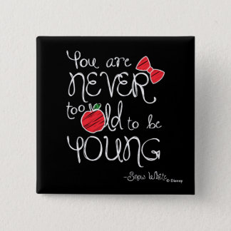 Snow White | You Are Never To Old To Be Young Pinback Button