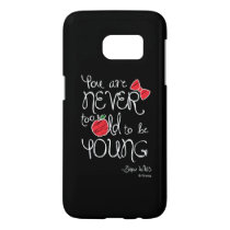 Snow White | You Are Never To Old To Be Young Samsung Galaxy S7 Case