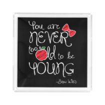 Snow White | You Are Never To Old To Be Young Serving Tray