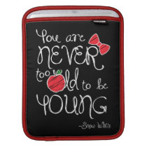 Snow White | You Are Never To Old To Be Young Sleeve For iPads