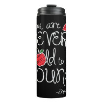 Snow White | You Are Never To Old To Be Young Thermal Tumbler