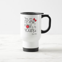 Snow White | You Are Never To Old To Be Young Travel Mug
