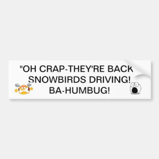 SNOWBIRDS BACK DRIVING THERE GOES THE ROADS BUMPER BUMPER STICKER