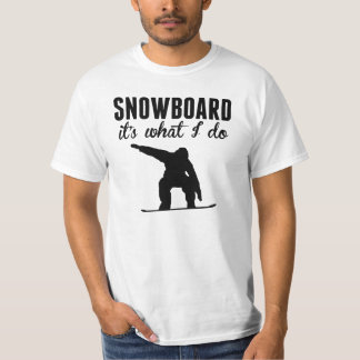 Snowboard It's What I Do T-Shirt