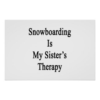 Snowboarding Is My Sister's Therapy Posters