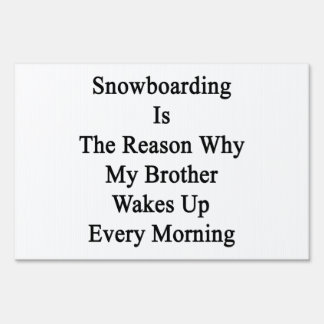 Snowboarding Is The Reason Why My Brother Wakes Up Lawn Signs