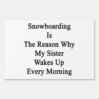 Snowboarding Is The Reason Why My Sister Wakes Up Sign