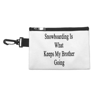 Snowboarding Is What Keeps My Brother Going Accessory Bags