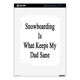 Snowboarding Is What Keeps My Dad Sane iPad 3 Decals