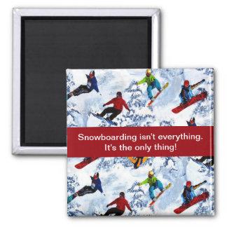 Snowboarding Isn't Everything Refrigerator Magnet