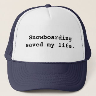Snowboarding saved my life. trucker hat