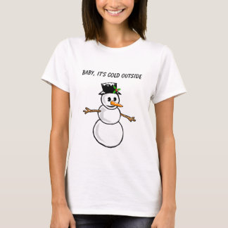 Snowman - Baby It's Cold Outside T-Shirt