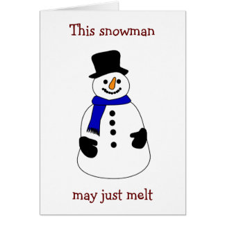 """SNOWMAN MAY MELT FOR WARM FEELING JUST FOR """"YOU"""" CARD"""
