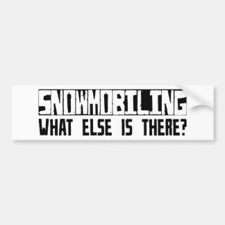 Snowmobiling What Else Is There? Car Bumper Sticker