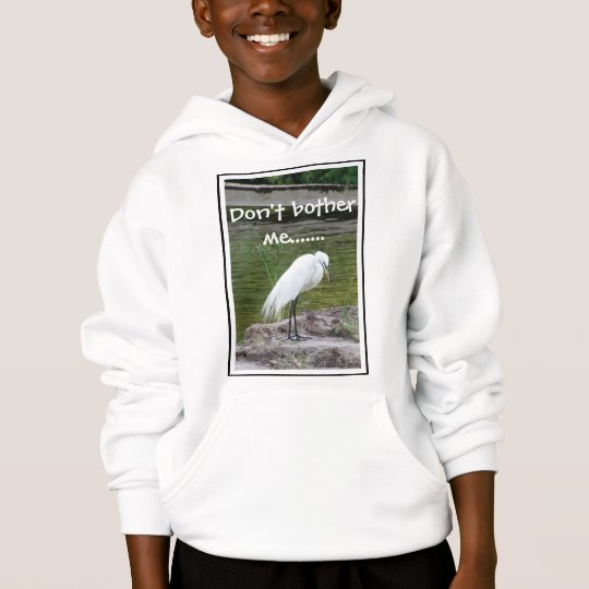 """Snowy Egret - """"Don't Bother Me"""", Don't bother m... Hoodie"""