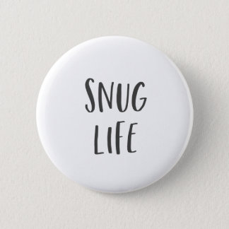 Snug Life Funny Saying Pinback Button