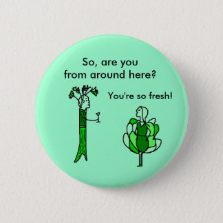 So, are you from around here? - button