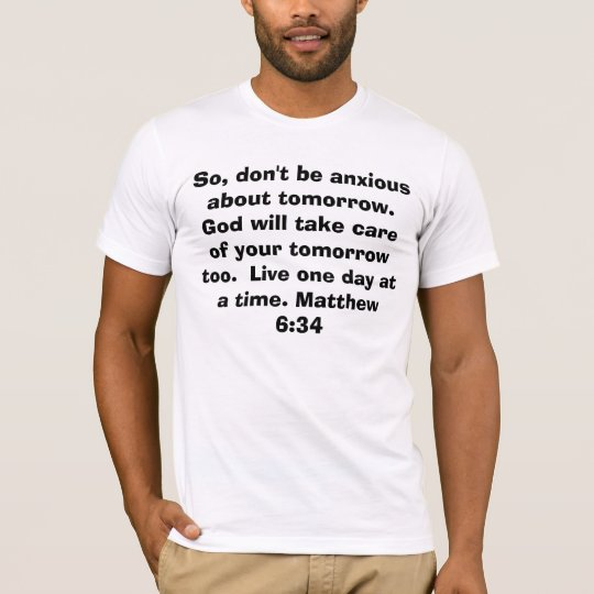 So, don't be anxious about tomorrow. God will t... T-Shirt